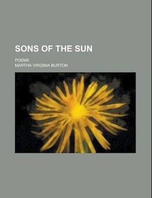Sons of the Sun; Poems af Martha Virginia Burton