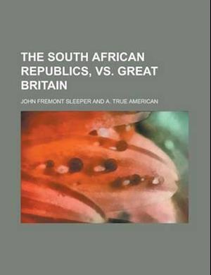 The South African Republics, vs. Great Britain af John Fremont Sleeper