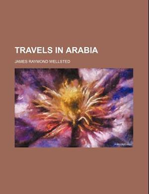 Travels in Arabia af James Raymond Wellsted