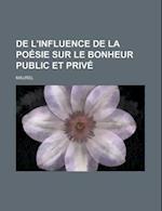 de L'Influence de La Poesie Sur Le Bonheur Public Et Prive af Maurel