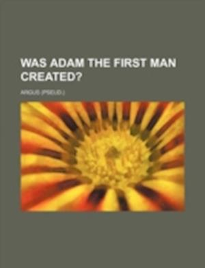Was Adam the First Man Created? af Argus