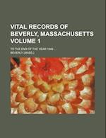 Vital Records of Beverly, Massachusetts Volume 1; To the End of the Year 1849 af Beverly