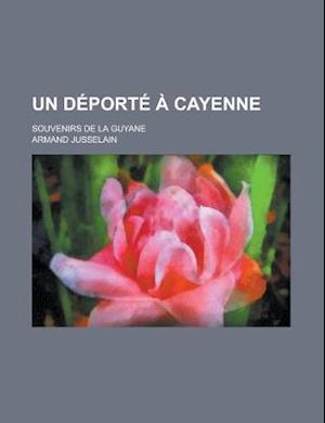 Un DePorte a Cayenne; Souvenirs de La Guyane af Armand Jusselain