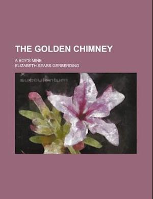 The Golden Chimney; A Boy's Mine af Elizabeth Sears Gerberding