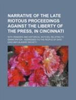 Narrative of the Late Riotous Proceedings Against the Liberty of the Press, in Cincinnati; With Remarks and Historical Notices, Relating to Emancipati af Ohio Anti Society