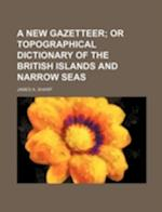 A New Gazetteer; Or Topographical Dictionary of the British Islands and Narrow Seas af James a. Sharp