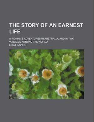 The Story of an Earnest Life; A Woman's Adventures in Australia, and in Two Voyages Around the World af Eliza Davies