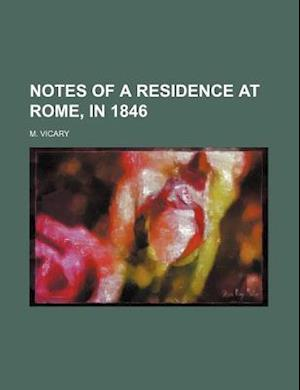 Notes of a Residence at Rome, in 1846 af M. Vicary
