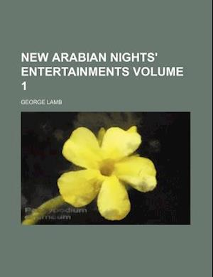 New Arabian Nights' Entertainments Volume 1 af George Lamb