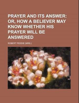 Prayer and Its Answer af Robert Peddie