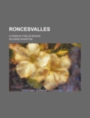 Roncesvalles; A Poem in Twelve Books af Richard Wharton