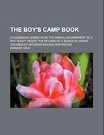 The Boy's Camp Book; A Guidebook Based Upon the Annual Encampment of a Boy Scout Troop; The Second of a Series of Handy Volumes of Information and Ins af Edward Cave