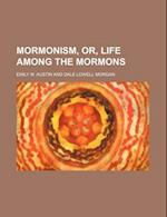 Mormonism, Or, Life Among the Mormons af Emily M. Austin