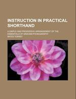 Instruction in Practical Shorthand; A Simple and Progessive Arrangement of the Essentials of Graham Phonography af Bates Torrey