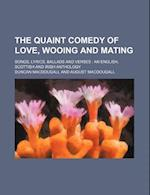 The Quaint Comedy of Love, Wooing and Mating; Songs, Lyrics, Ballads and Verses an English, Scottish and Irish Anthology af Duncan MacDougall