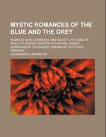 Mystic Romances of the Blue and the Grey; Masks of War, Commerce and Society. Pictures of Real Life Scenes Enacted in This Age, Rarely Surpassed in th af Alexander C. Branscom