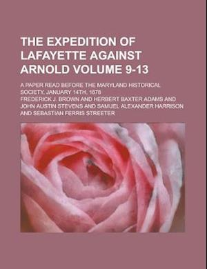 The Expedition of Lafayette Against Arnold; A Paper Read Before the Maryland Historical Society, January 14th, 1878 Volume 9-13 af Frederick J. Brown