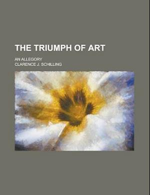The Triumph of Art; An Allegory af Clarence J. Schilling