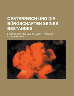 Oesterreich Und Die Burgschaften Seines Bestandes; Politische Studie Von Dr. Adolph Fischhof af United States Congress Senate, Adolf Fischhof