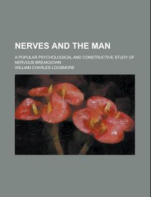 Nerves and the Man; A Popular Psychological and Constructive Study of Nervous Breakdown af United States General Accounting Office, William Charles Loosmore