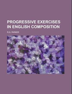 Progressive Exercises in English Composition af U. S. Government, R. G. Parker