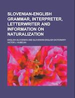 Slovenian-English Grammar, Interpreter, Letterwriter and Information on Naturalization; English-Slovenian and Slovenian-English Dictionary af Victor J. Kubelka, U. S. Government