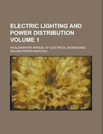 Electric Lighting and Power Distribution; An Elementary Manual of Electrical Engineering Volume 1 af William Perren Maycock