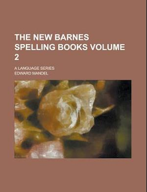The New Barnes Spelling Books; A Language Series Volume 2 af Edward Mandel, U. S. Government
