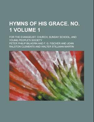 Hymns of His Grace. No. 1; For the Evangelist, Church, Sunday School, and Young People's Society Volume 1 af Peter Philip Bilhorn, United States Government
