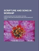 Scripture and Song in Worship; A Service Book for the Sunday School af Francis Wayland Shepardson