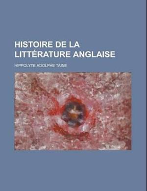 Histoire de La Litterature Anglaise af U. S. Government, Hippolyte Adolphe Taine