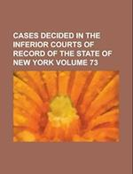 Cases Decided in the Inferior Courts of Record of the State of New York Volume 73 af Anonymous, Charles Malato, Books Group