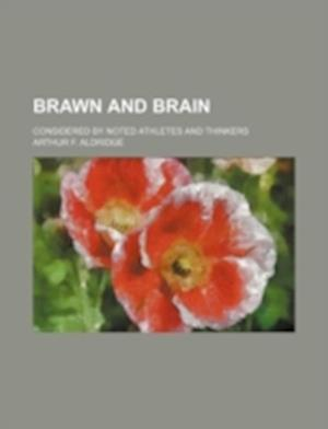 Brawn and Brain; Considered by Noted Athletes and Thinkers af Arthur F. Aldridge