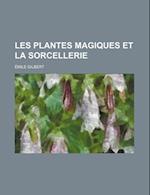 Les Plantes Magiques Et La Sorcellerie af Emile Gilbert, Mile Gilbert