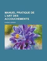 Manuel Pratique de L'Art Des Accouchements af Eug Ne Verrier, Eugene Verrier