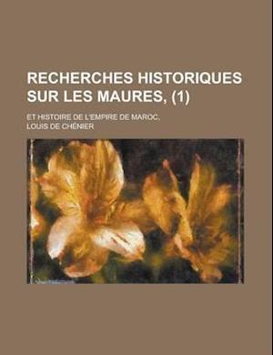 Recherches Historiques Sur Les Maures; Et Histoire de L'Empire de Maroc, (1) af Louis De Chenier, Louis De Ch Nier