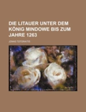 Die Litauer Unter Dem Konig Mindowe Bis Zum Jahre 1263 af Jonas Totoraitis