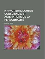 Hypnotisme, Double Conscience, Et Alterations de La Personnalite af Eugene Azam, Eug Ne Azam