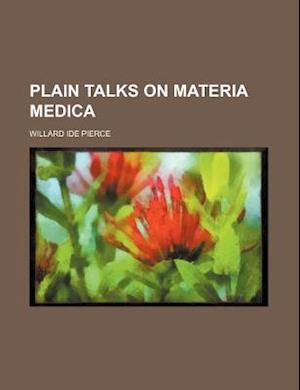 Plain Talks on Materia Medica af Willard Ide Pierce
