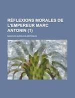 Reflexions Morales de L'Empereur Marc Antonin (1 ) af Marcus Aurelius Antonius