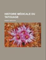 Histoire Medicale Du Tatouage af Ernest Berchon