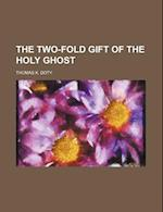 The Two-Fold Gift of the Holy Ghost af Thomas K. Doty
