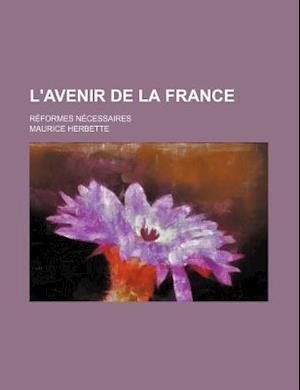 L'Avenir de La France; Reformes Necessaires af Maurice Herbette