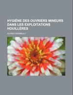 Hygiene Des Ouvriers Mineurs Dans Les Exploitations Houilleres af Alfred Riembault