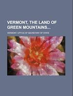 Vermont, the Land of Green Mountains af Vermont Office of Secretary of State