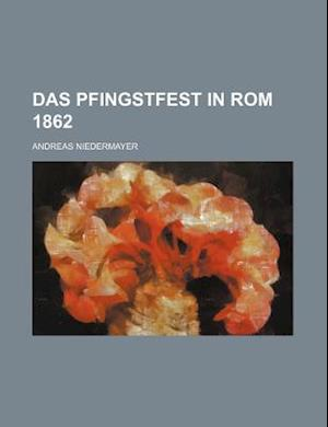 Das Pfingstfest in ROM 1862 af Andreas Niedermayer