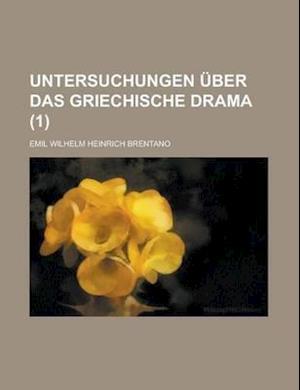Untersuchungen Uber Das Griechische Drama (1) af Emil Wilhelm Heinrich Brentano