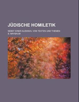 Judische Homiletik; Nebst Einer Auswahl Von Texten Und Themen af S. Maybaum