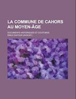 La Commune de Cahors Au Moyen-Age; Documents Historiques Et Coutumes af Emile Dufour, Mile Dufour
