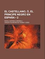 El Castellano, O, El Principe Negro En Espana (2); Novela Historica Espanola af Joaquin Telesforo De Trueba y. Cosio, Joaqu N. Telesforo De Trueba y. Cos O.